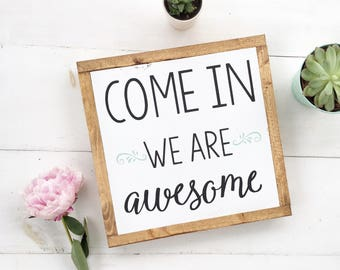 Come in We are awesome | Hand Painted | WoodSign | Framed Sign | Welcome Sign | Housewarming gift | Shop open sign | Custom door sign
