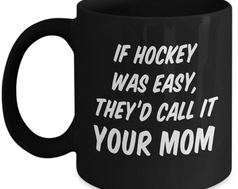 If Hockey Was Easy, They'd Call it Your Mom Funny Mug Gift Coffee Cup