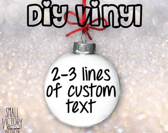 Custom Vinyl, Custom Ornaments, DIY Vinyl Decal, Christmas Holiday Ornament, Custom Text Ornament, Holiday ornament, personalized ornaments