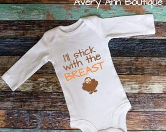 I'll Stick With the Breast, First Thanksgiving Baby First Thanksgiving Thanksgiving Outfit Baby Bodysuit Newborn Bodysuit Girl Boy Breastfed