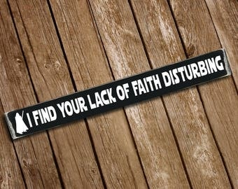 I Find Your Lack of Faith Disturbing Wooden Sign