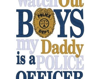 Watch Out BOYS my Daddy is a Police Officer/Deputy Sheriff