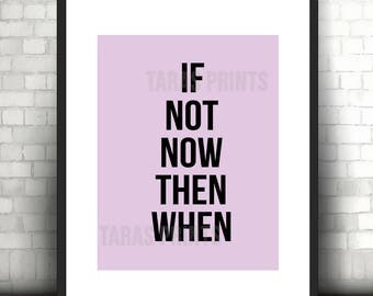 If Not Now Then When Motivational Inspiration Wall Print