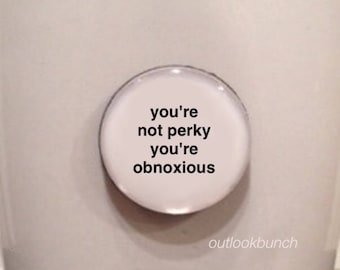 Quote | Mug | Magnet | You're Not Perky You're Obnoxious