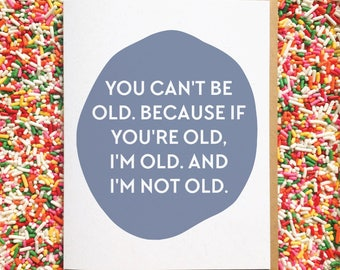 Not Old Card. Funny Birthday Card. Best Friend Birthday Card. Birthday Card for Daughter. Son Birthday Card. 50th Birthday. 40th Birthday