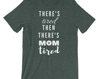 There's Tired then theres mom tired, Tired mom Shirt, funny shirt, mom shirt, mom apparel