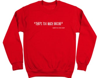 Thats Too Much Bacon Said No One Ever Funny Pork Crewneck Sweatshirt DT0989