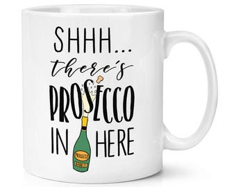 Shhh There's Prosecco In Here 10oz Mug Cup