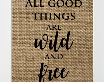 UNFRAMED All Good Things Are Wild And Free / Burlap Print 5x7 8x10 / Rustic Country Shabby Vintage Decor Sign Wedding Gift Inspirational