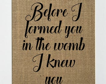 UNFRAMED Before I Formed You in the Womb I Knew You / Burlap Print Sign 5x7 8x10 / Rustic Christian Biblical Love House Sign Religious
