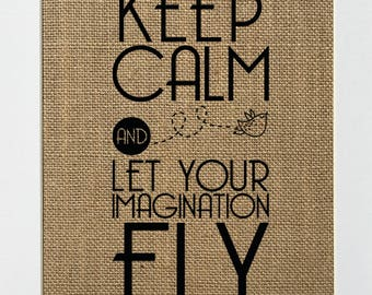 Keep Calm And Let Your Imagination Fly - BURLAP SIGN 5x7 8x10 - Rustic Vintage/Home Decor/Love House Sign