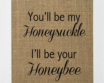 UNFRAMED You'll Be My Honeysuckle I'll Be You Honeybee / Burlap Print Sign 5x7 8x10 / Rustic Vintage Home Decor Love House Sign Housewarming
