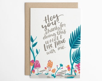 Valentine's Day Card - Hey You Thanks For Doing This Whole Life Thing With Me, Funny Love Card, Relationship Card, Love Card/C-323