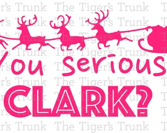 You Serious, Clark?   Christmas Vacation   Family Vacation   cutting file package (SVG, JPG, DXF files)
