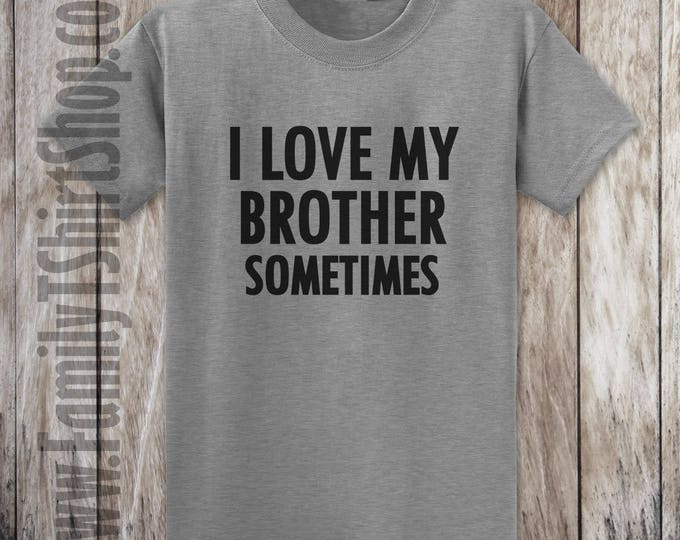 I love My Brother Sometimes T-shirt