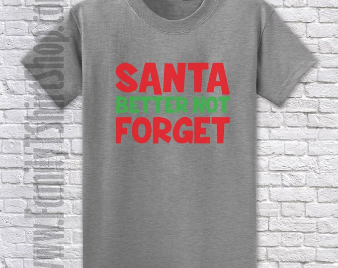 Santa Better Not Forget T-shirt