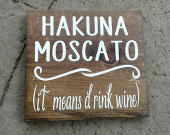Hakuna Moscato, It Means Drink Wine Wooden Sign