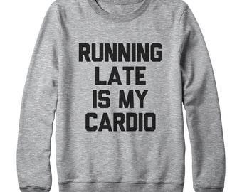 Running Late Is My Cardio Sweatshirt Tumblr Grunge Trendy Funny Quote Slogan Sweatshirt Oversized Jumper Sweatshirt Women Sweatshirt Men
