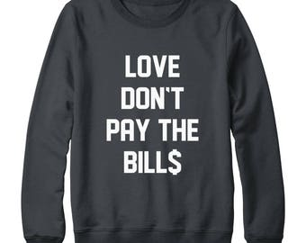 Love Don't Pay The Bills Shirt Quote Funny Shirt Hipster Tshirt Fashion Teen Graphic Tshirt Oversized Jumper Sweatshirt Women Sweatshirt Men