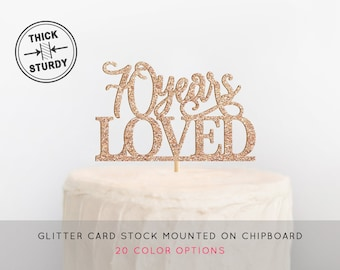 70 Years Loved Cake Topper, 70th Birthday Cake Topper, 70th Birthday, Adult Birthday Cake Topper, Milestone Birthday Topper