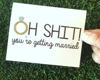 Funny Engagement Card - Oh shit! You're getting married! - Congratulations on the engagement - Happy Engagement