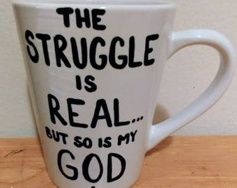 The Struggle is Real ... But So Is My God - Mug