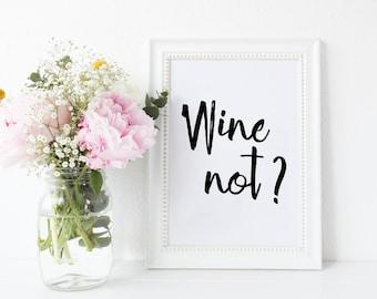 Wine Print Wine Quote 'Wine not?' Wine Wall Decor Wine Gift, Typographic Print, Wine Home Decor Kitchen Print Wine Print, Gift Wine Lover