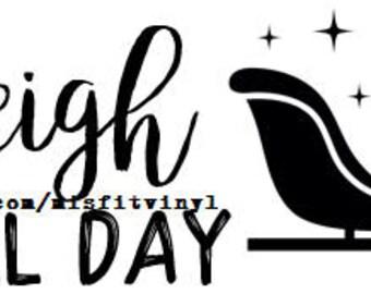 Sleigh All Day SVG, christmas shirt svg, Christmas svg, Santa svg, Rudolph svg, funny svg, svg, funny christmas svg, svg christmas, winter