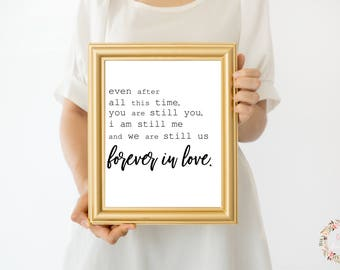 Even After All This Time, You Are Still You, I Am Still Me, We Are Still Us, Forever In Love, I Love Us Print, Farmhouse Sign,Romantic Print