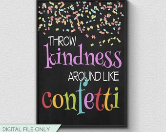 Throw Kindness Around Like Confetti - Classroom Chalkboard Print, Classroom Decor, Inspirational Print, Instant Download {8x10}