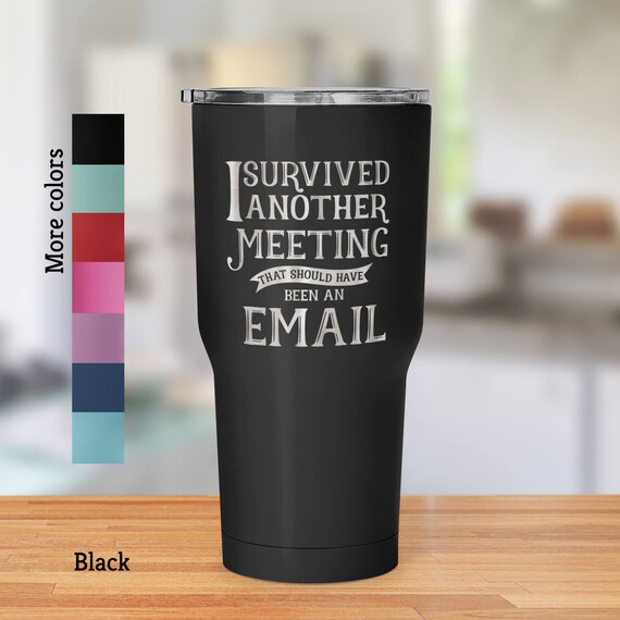 Travel Mug I Survived Another Meeting that Should Have Been an Email 30 oz Travel Mug Tumbler - Laser Etched Design