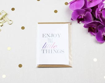 Enjoy The Little Things - Greeting Card with Envelope