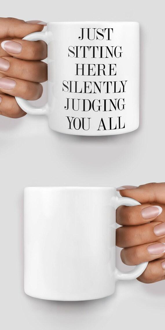 Just sitting here silently judging you all mug - Christmas mug - Funny mug - Rude mug - Mug cup 4P054