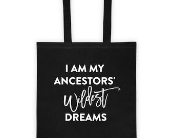 I Am My Ancestors' Wildest Dreams tote bag, Women's bag Black Girl Magic, Pro-Black bag, Feminist bag, Black Lives Matter bag, Ladies' Tote