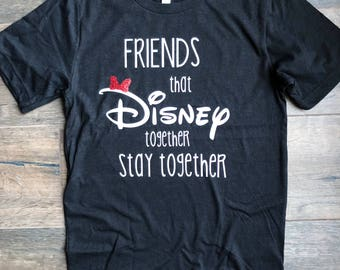Friends that Disney together stay together t-shirt