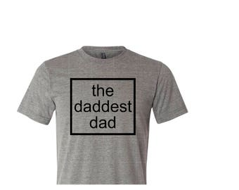 The Daddest Dad Shirt | Perfect for Father's Day, Birthday or  New Dad