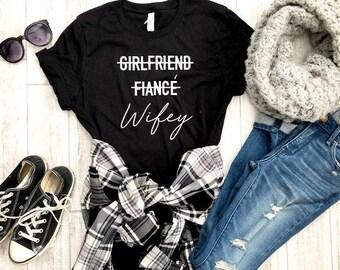 girlfriend fiance wifey shirt - wifey shirt - girlfriend fiance wifey tee - just married shirt - announcement shirt - gift for bride - bride