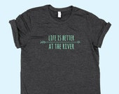 Life Is Better At The River - Unisex Jersey SHIRT