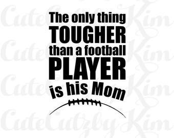 The Only Thing tougher than a football player is his mom svg