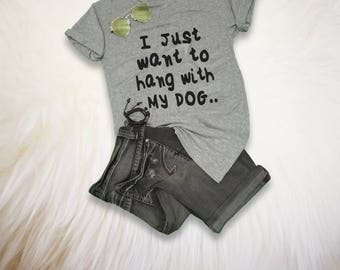 Dog Lover Shirt Gift I just want to hang with dog Shirt for Women Funny Pet Gift Ideas Pet Lover Shirt Puppy TShirt
