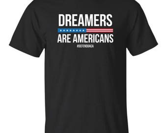 Dreamers are Americans! Defend DACA!, Immigration Support, Anti Trump T-Shirt