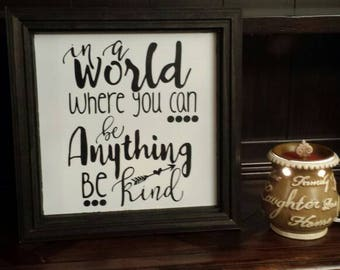 In a world where you can be anything be kind sign, Inspirational Sign, Mantel decor, Be kind sign, Framed sign, Farmhouse decor, Wood sign
