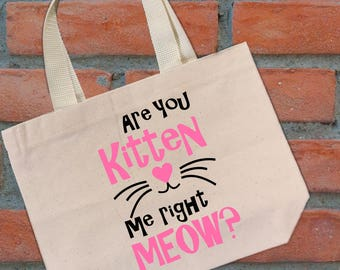 Are You Kitten Me Right Meow? Tote Bag, T-Shirt, Tee, Shirt