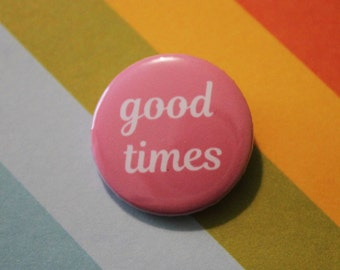 Good Times Badge 25mm Pinback Button Pink