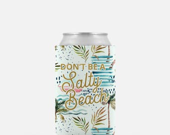 Don't be a Salty Beach, Can Cooler, Can Hugger, Beer Hugger, Vacation Can Cooler, Beach Can Coolers, Bachelorette Can Coolers, Can Wrapper