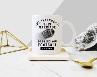 We Interrupt this Marriage to bring you Football Season Mug, Funny Football Mug, FootBall Mug, Mug for Husband, Gifts for Husband, Football