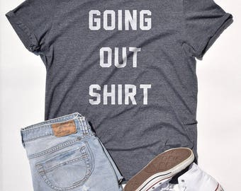 Going Out Shirt T Shirt