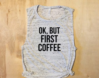 OK, But First Coffee, Coffee Shirt, Ladies Muscle Tank, Coffee Lover, Coffee, Workout Tank, Yoga Tank, Barre Tank, Coffee Lover Gift