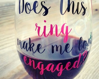 Does this ring make me look engaged wine glass, engagement gift bes friend