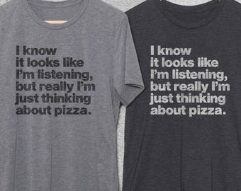 Pizza Shirt - Thinking About Pizza T-Shirt -funny tshirts -pizza t-shirt - Funny Pizza Shirts - Pizza Lover - Graphic Tee for men & Women